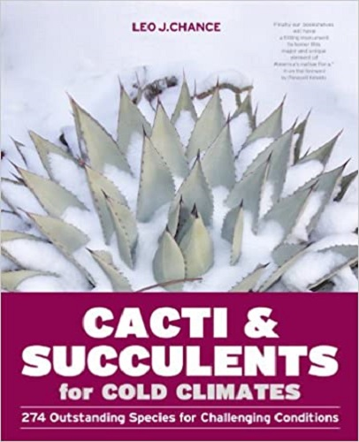 Cacti and Succulents for Cold Climates: 274 Outstanding Species for Challenging Conditions